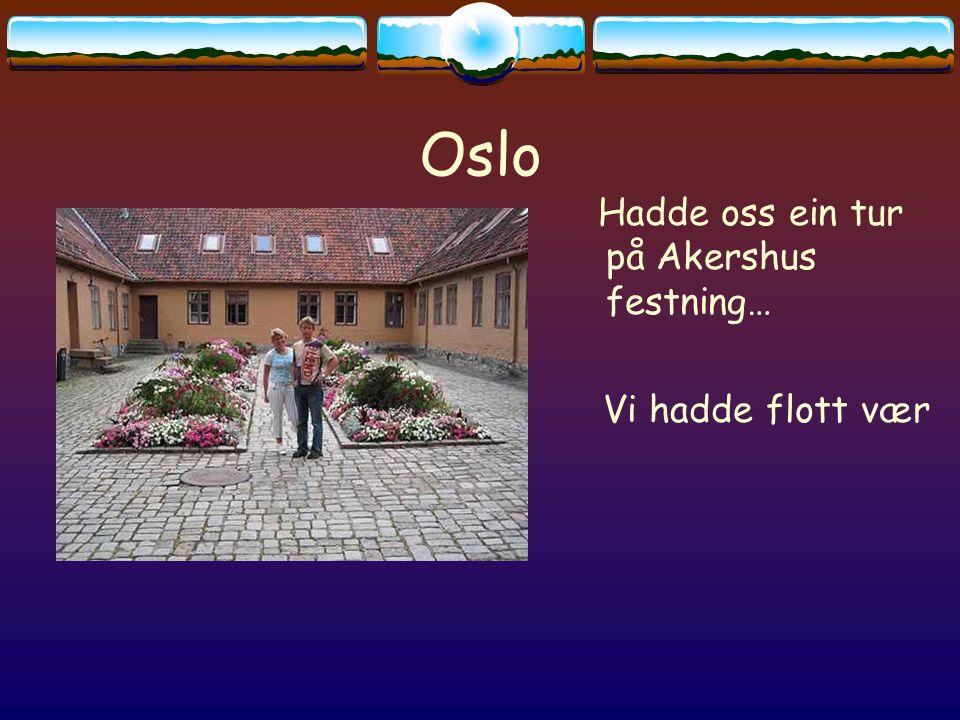 Oslo Hadde oss ein tur på Akershus festning… Vi hadde flott vær
