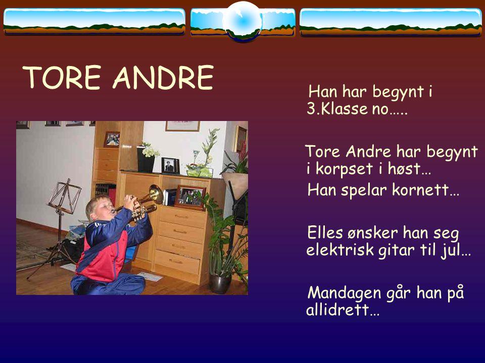 TORE ANDRE Han har begynt i 3.Klasse no…..