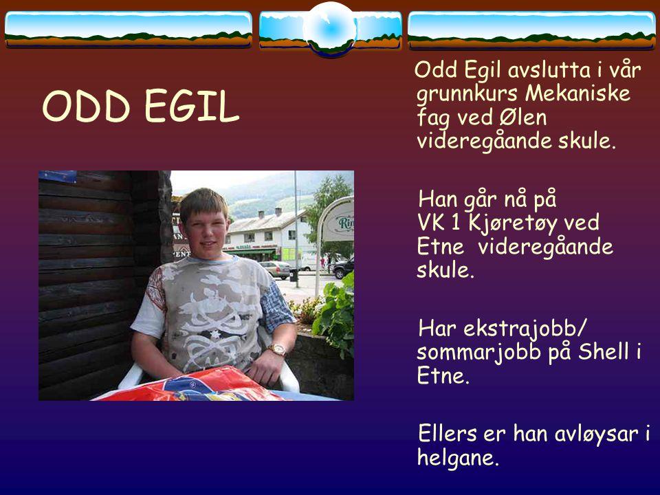ODD EGIL Odd Egil avslutta i vår grunnkurs Mekaniske fag ved Ølen videregåande skule.
