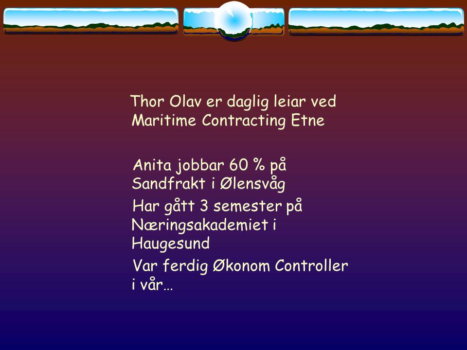 Thor Olav er daglig leiar ved Maritime Contracting Etne Anita jobbar 60 % på Sandfrakt i Ølensvåg Har gått 3 semester på Næringsakademiet i Haugesund Var ferdig Økonom Controller i vår…