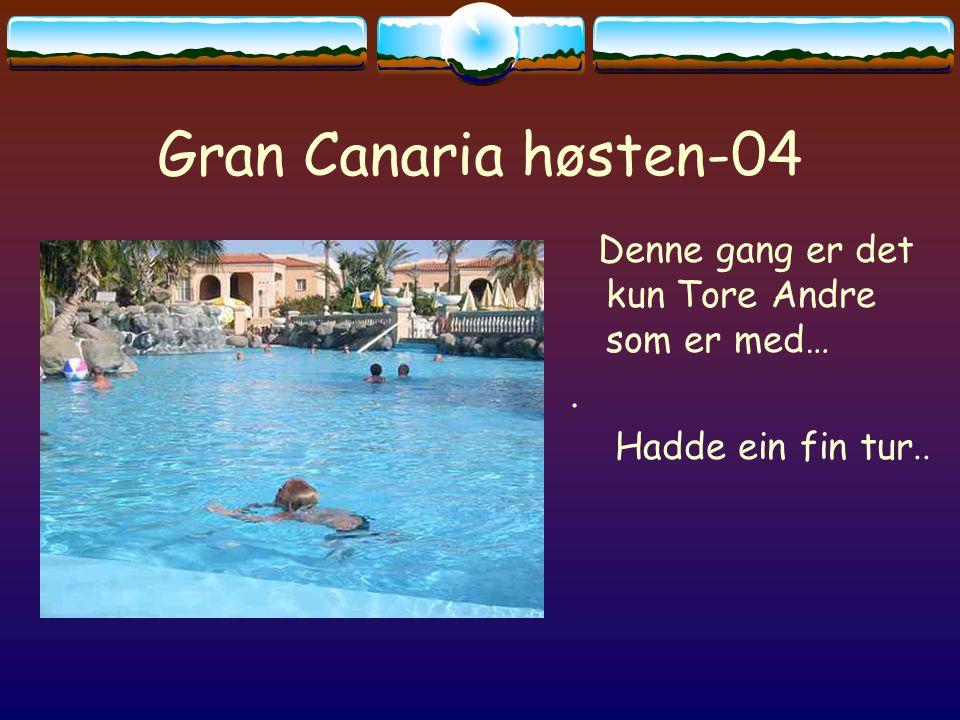 Gran Canaria høsten-04 Denne gang er det kun Tore Andre som er med…. Hadde ein fin tur..