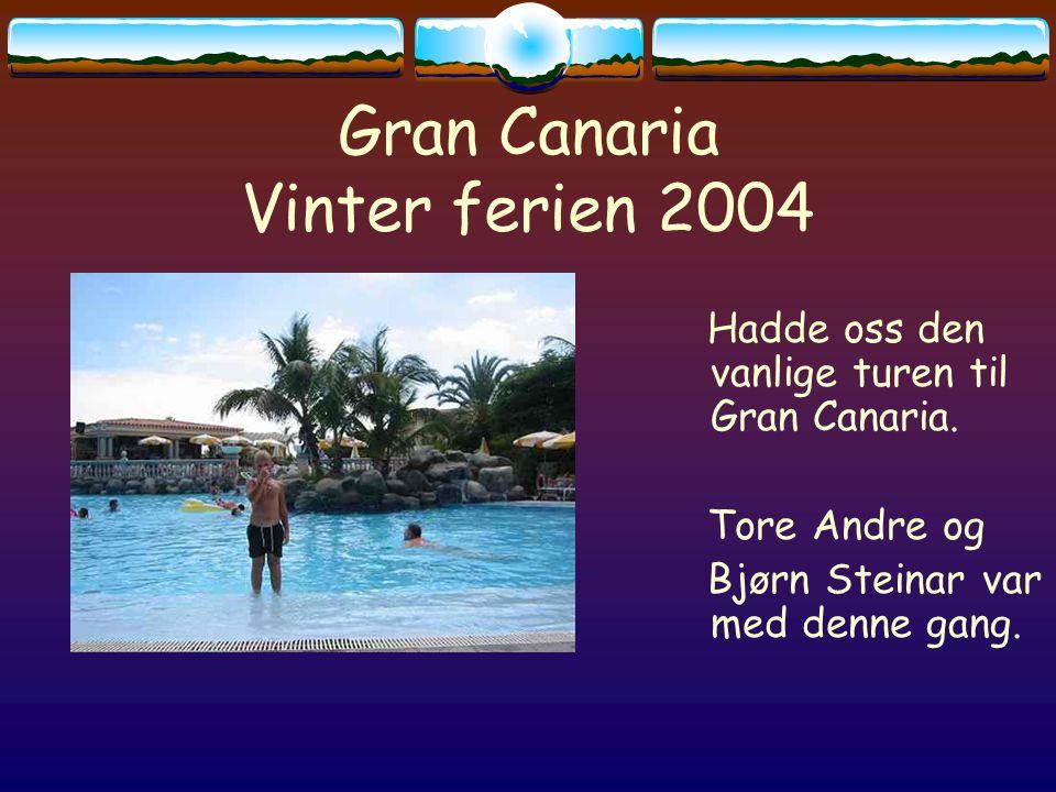 Gran Canaria Vinter ferien 2004 Hadde oss den vanlige turen til Gran Canaria.