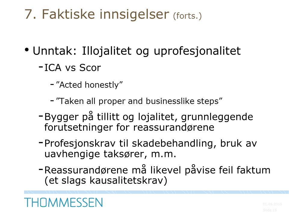 """01.06.2015 Slide 15 7. Faktiske innsigelser (forts.) Unntak: Illojalitet og uprofesjonalitet - ICA vs Scor - """"Acted honestly"""" - """"Taken all proper and"""