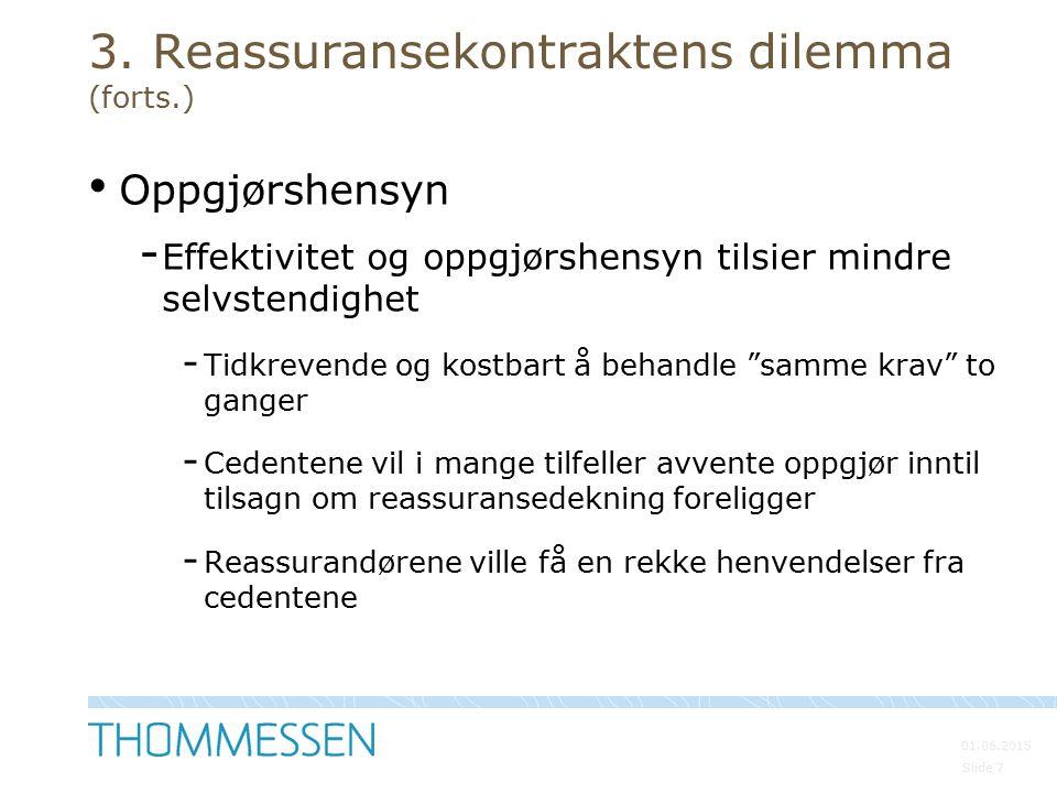 01.06.2015 Slide 7 3. Reassuransekontraktens dilemma (forts.) Oppgjørshensyn - Effektivitet og oppgjørshensyn tilsier mindre selvstendighet - Tidkreve