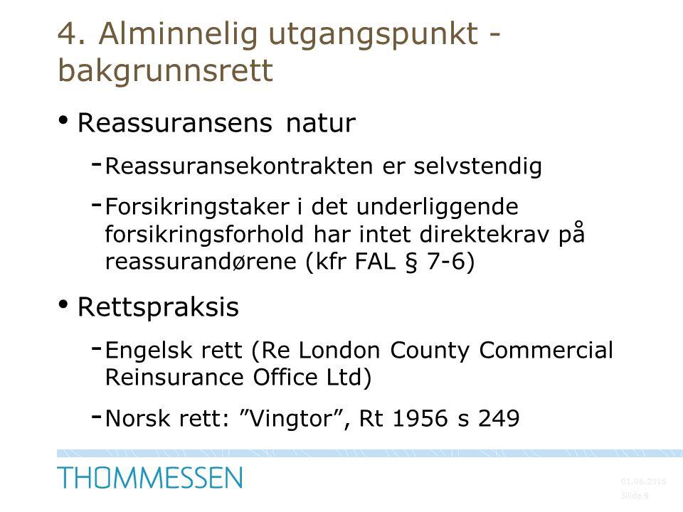01.06.2015 Slide 9 4. Alminnelig utgangspunkt - bakgrunnsrett Reassuransens natur - Reassuransekontrakten er selvstendig - Forsikringstaker i det unde