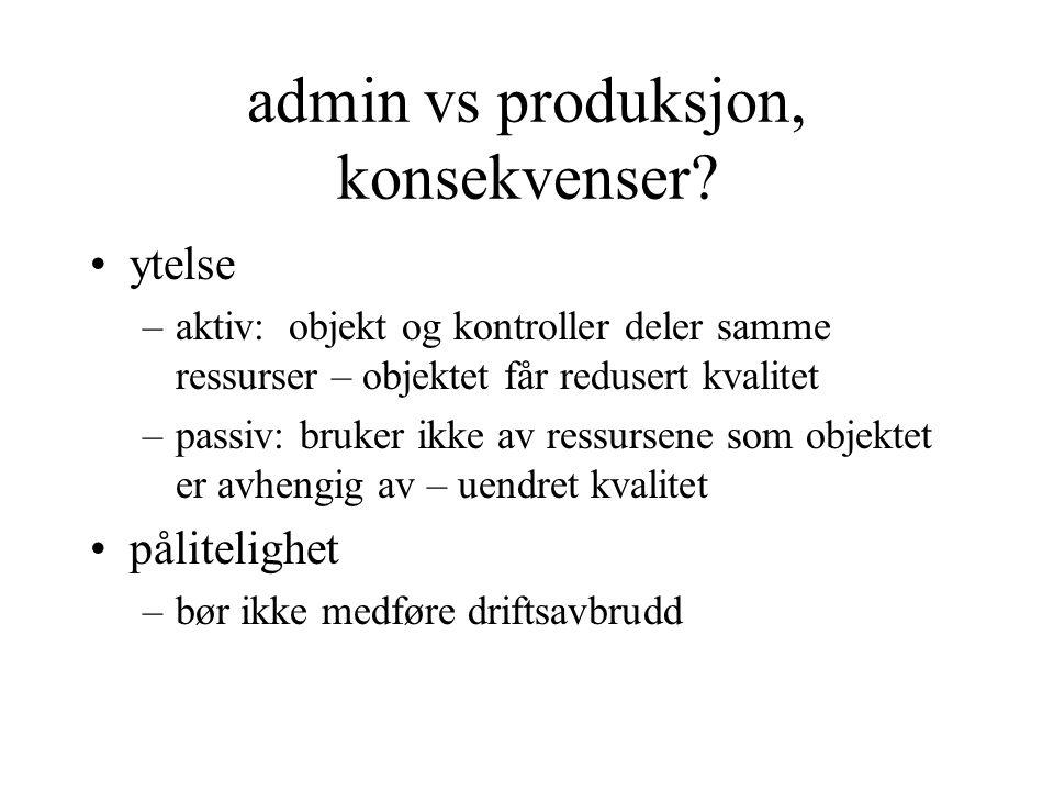 admin vs produksjon, konsekvenser.