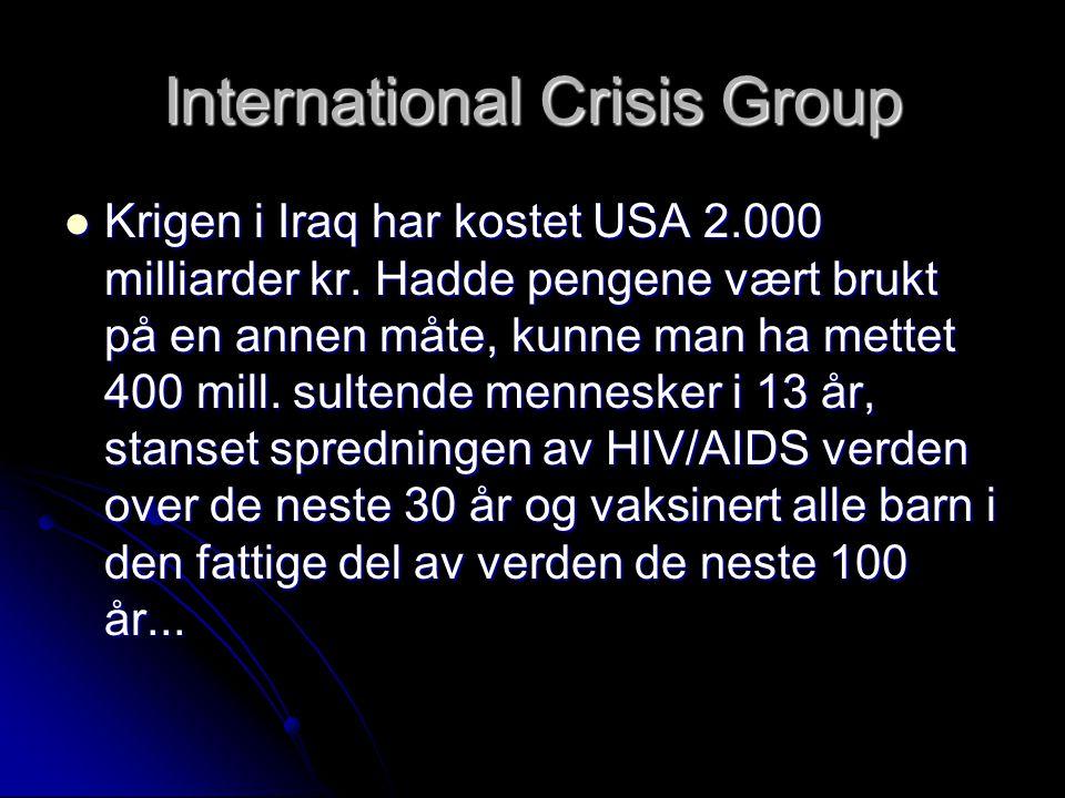 International Crisis Group Krigen i Iraq har kostet USA 2.000 milliarder kr. Hadde pengene vært brukt på en annen måte, kunne man ha mettet 400 mill.
