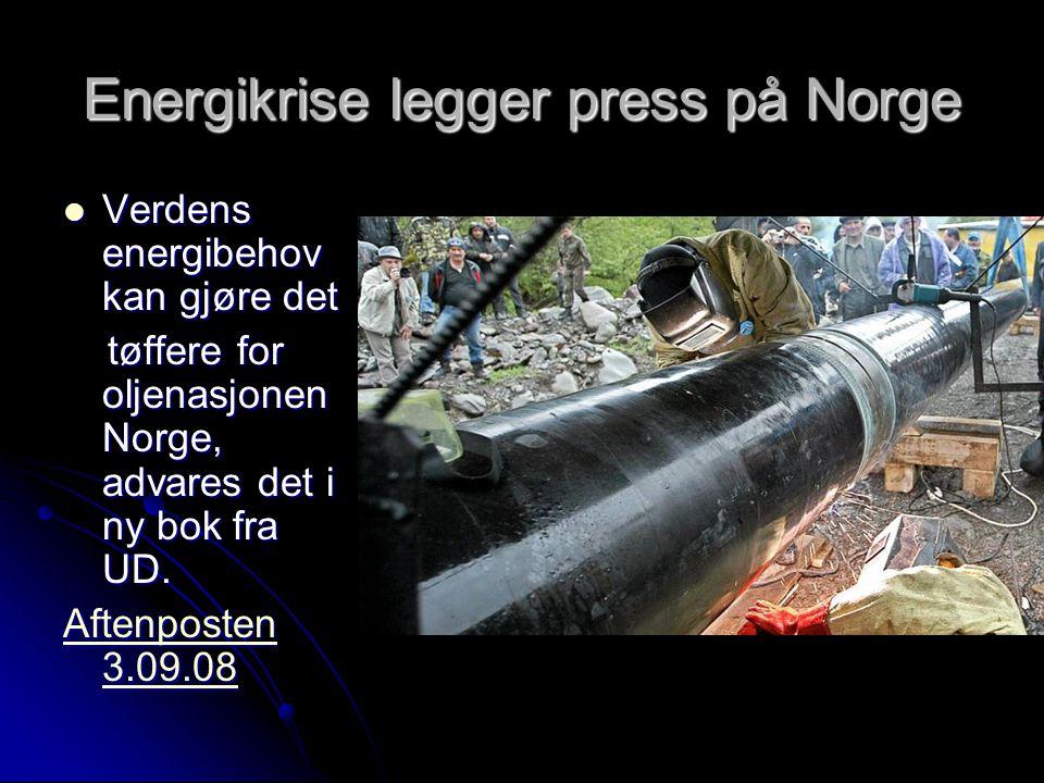 Energikrise legger press på Norge Verdens energibehov kan gjøre det Verdens energibehov kan gjøre det tøffere for oljenasjonen Norge, advares det i ny bok fra UD.