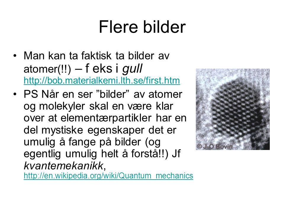 Flere bilder Man kan ta faktisk ta bilder av atomer(!!) – f eks i gull http://bob.materialkemi.lth.se/first.htm http://bob.materialkemi.lth.se/first.h