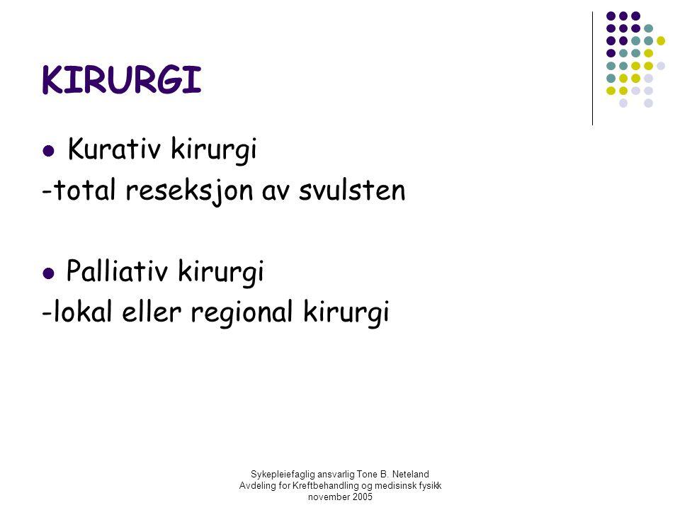Sykepleiefaglig ansvarlig Tone B. Neteland Avdeling for Kreftbehandling og medisinsk fysikk november 2005 KIRURGI Kurativ kirurgi -total reseksjon av