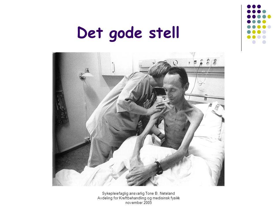 Sykepleiefaglig ansvarlig Tone B. Neteland Avdeling for Kreftbehandling og medisinsk fysikk november 2005 Det gode stell