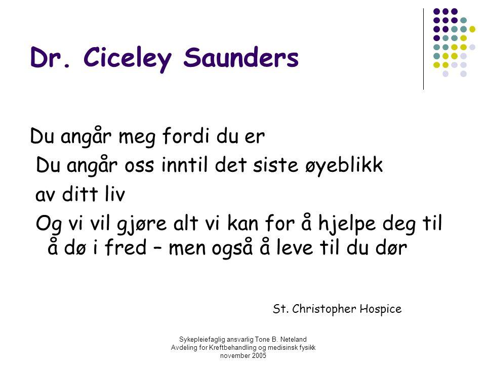Sykepleiefaglig ansvarlig Tone B. Neteland Avdeling for Kreftbehandling og medisinsk fysikk november 2005 Dr. Ciceley Saunders Du angår meg fordi du e