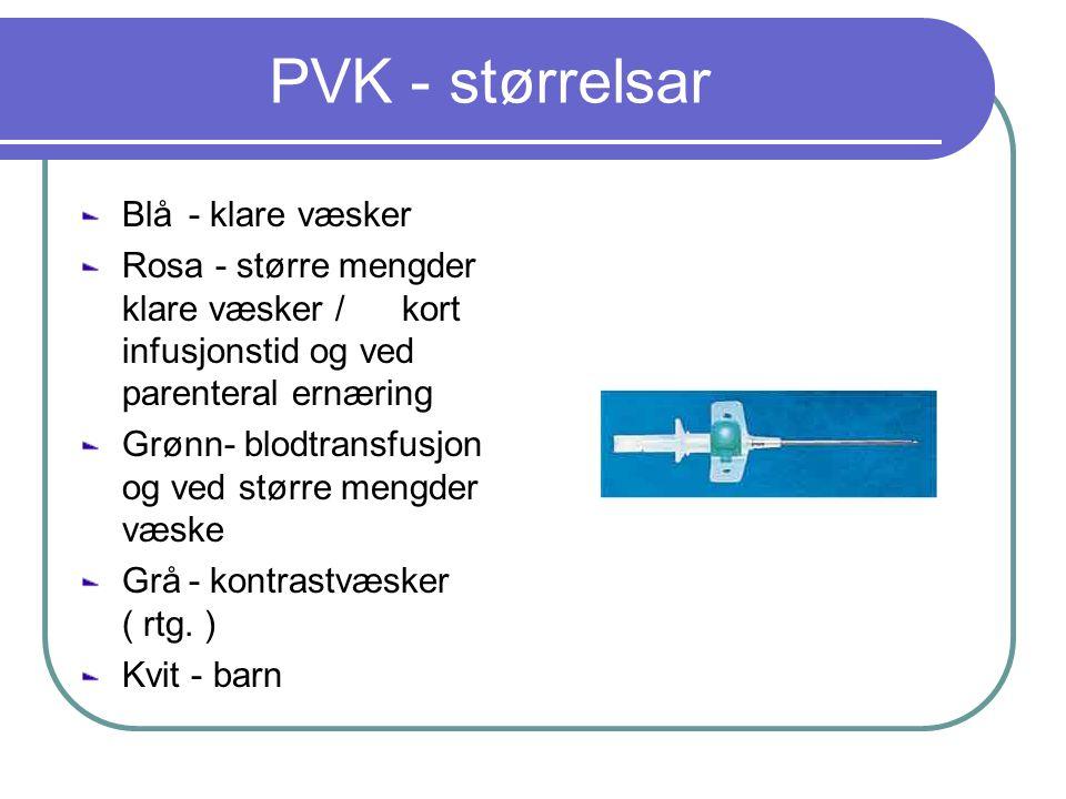PVK - størrelsar Blå - klare væsker Rosa - større mengder klare væsker / kort infusjonstid og ved parenteral ernæring Grønn- blodtransfusjon og ved større mengder væske Grå- kontrastvæsker ( rtg.
