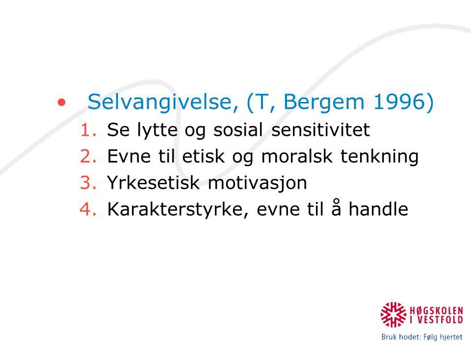 Selvangivelse, (T, Bergem 1996) 1.Se lytte og sosial sensitivitet 2.Evne til etisk og moralsk tenkning 3.Yrkesetisk motivasjon 4.Karakterstyrke, evne