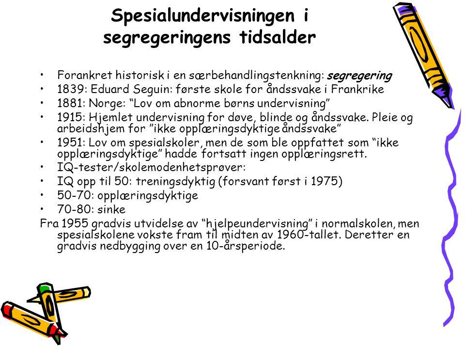 Spesialundervisningen i segregeringens tidsalder Forankret historisk i en særbehandlingstenkning: segregering 1839: Eduard Seguin: første skole for ån