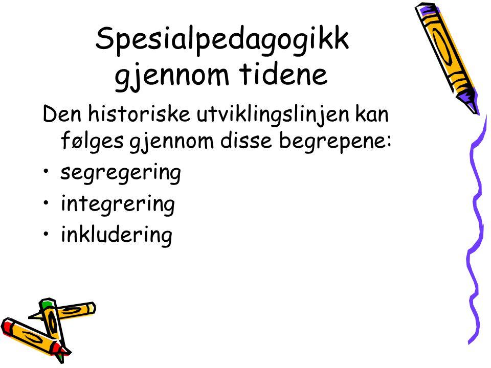 Spesialpedagogikk gjennom tidene Den historiske utviklingslinjen kan følges gjennom disse begrepene: segregering integrering inkludering
