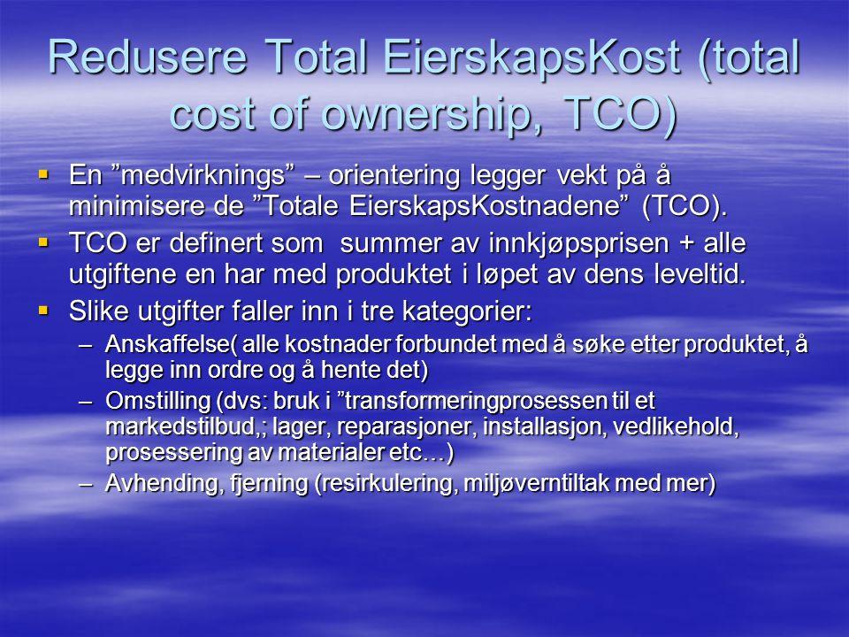 Redusere Total EierskapsKost (total cost of ownership, TCO)  En medvirknings – orientering legger vekt på å minimisere de Totale EierskapsKostnadene (TCO).