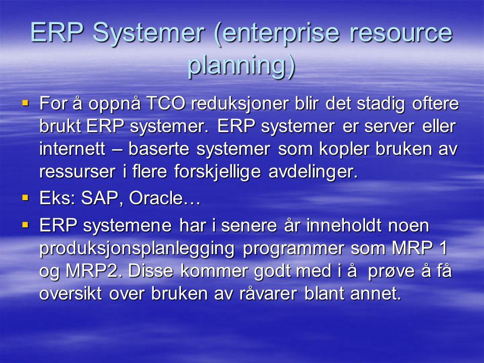 ERP Systemer (enterprise resource planning)  For å oppnå TCO reduksjoner blir det stadig oftere brukt ERP systemer.