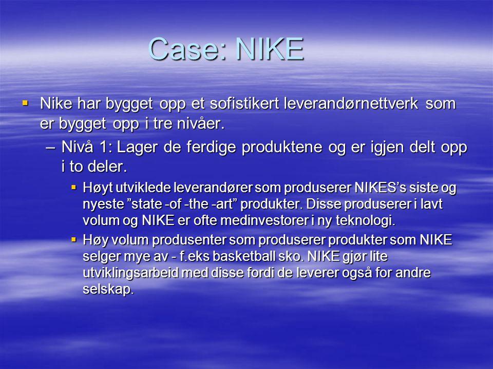 Case: NIKE  Nike har bygget opp et sofistikert leverandørnettverk som er bygget opp i tre nivåer.