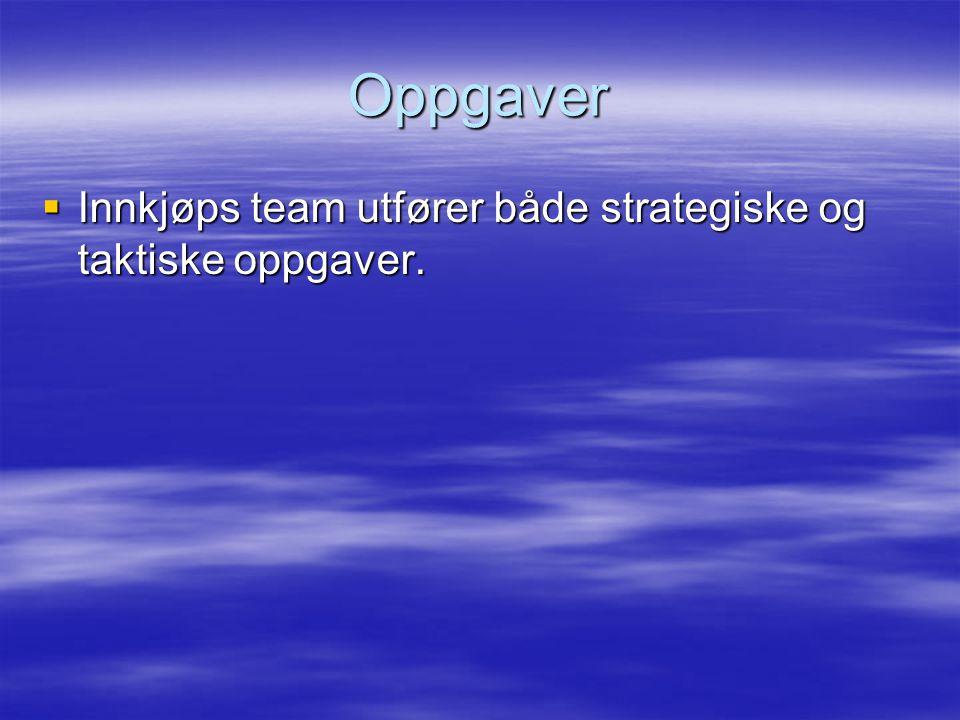 Oppgaver  Innkjøps team utfører både strategiske og taktiske oppgaver.