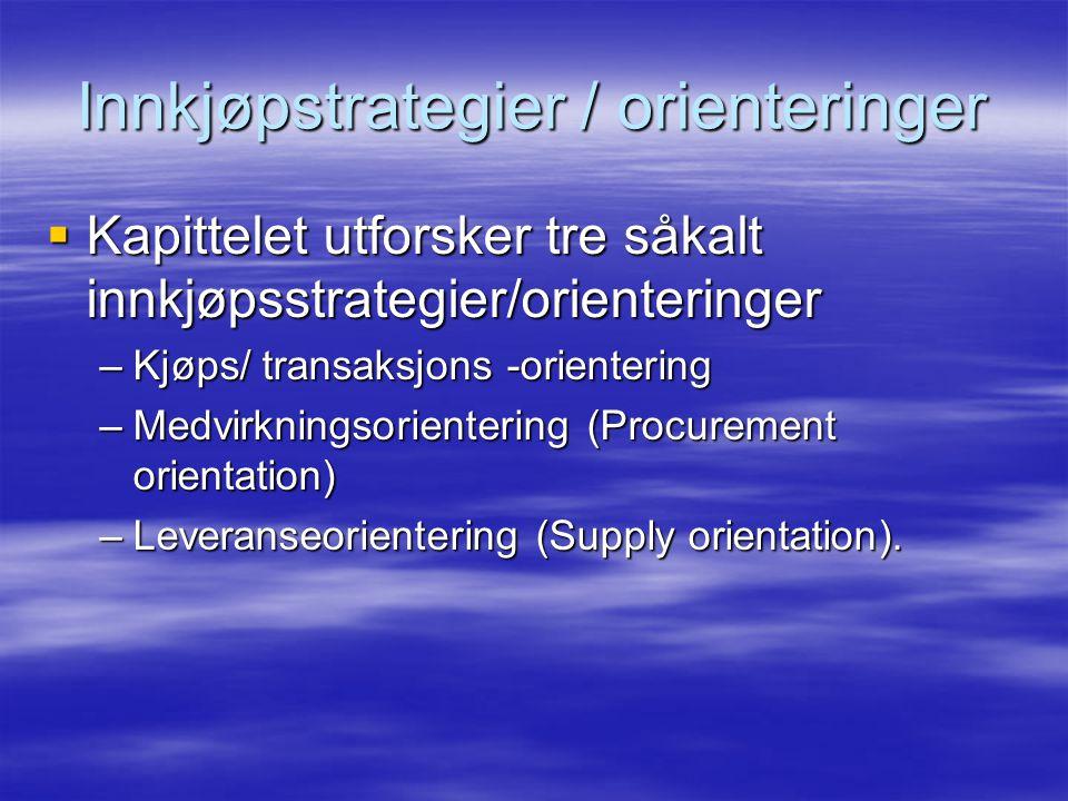 Kapittelet utforsker tre såkalt innkjøpsstrategier/orienteringer –Kjøps/ transaksjons -orientering –Medvirkningsorientering (Procurement orientation) –Leveranseorientering (Supply orientation).