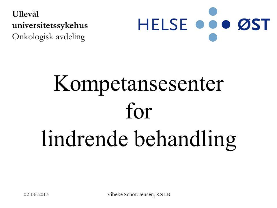 02.06.2015Vibeke Schou Jensen, KSLB Ullevål universitetssykehus Onkologisk avdeling Kompetansesenter for lindrende behandling