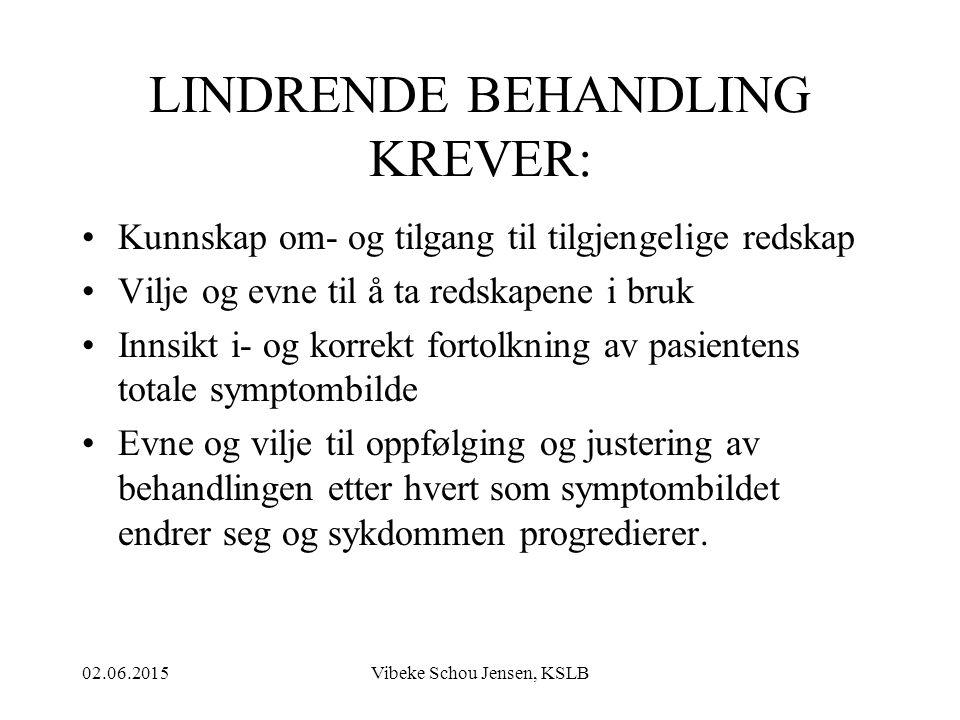 02.06.2015Vibeke Schou Jensen, KSLB LINDRENDE BEHANDLING KREVER: Kunnskap om- og tilgang til tilgjengelige redskap Vilje og evne til å ta redskapene i