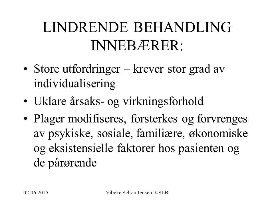 02.06.2015Vibeke Schou Jensen, KSLB LINDRENDE BEHANDLING INNEBÆRER: Store utfordringer – krever stor grad av individualisering Uklare årsaks- og virkn