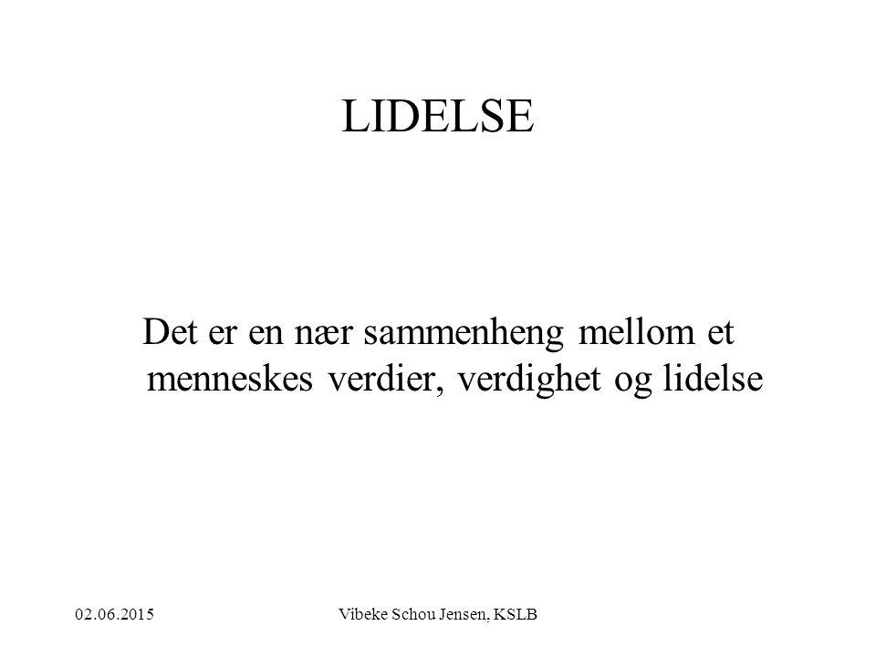 02.06.2015Vibeke Schou Jensen, KSLB LIDELSE Det er en nær sammenheng mellom et menneskes verdier, verdighet og lidelse