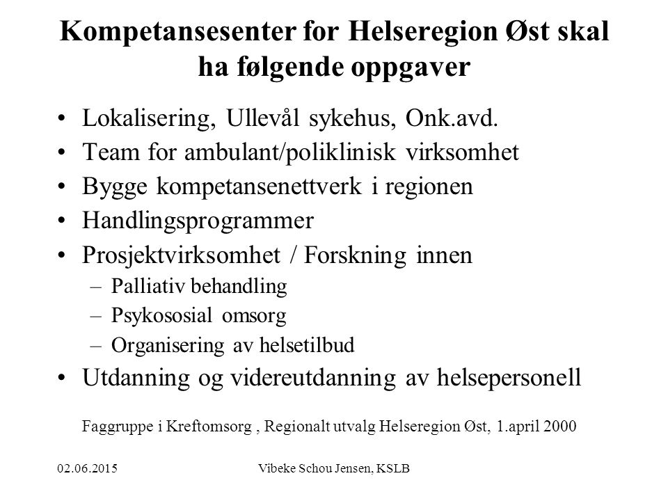 02.06.2015Vibeke Schou Jensen, KSLB Kompetansesenter for Helseregion Øst skal ha følgende oppgaver Lokalisering, Ullevål sykehus, Onk.avd. Team for am