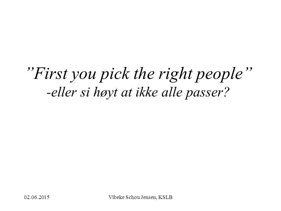 """02.06.2015Vibeke Schou Jensen, KSLB """"First you pick the right people"""" -eller si høyt at ikke alle passer?"""