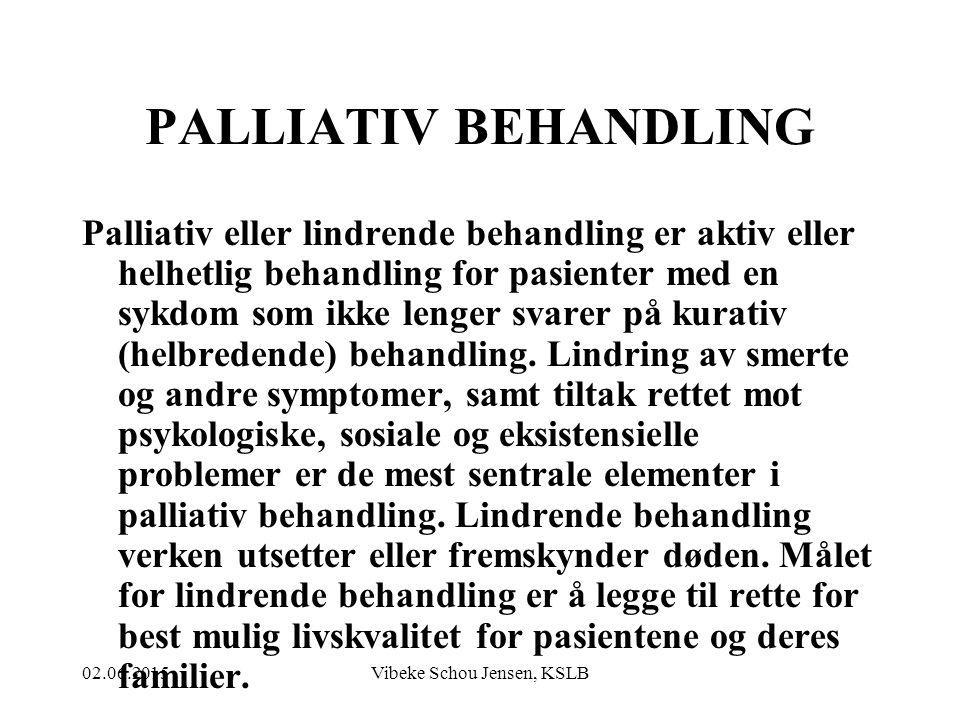 02.06.2015Vibeke Schou Jensen, KSLB PALLIATIV BEHANDLING Palliativ eller lindrende behandling er aktiv eller helhetlig behandling for pasienter med en