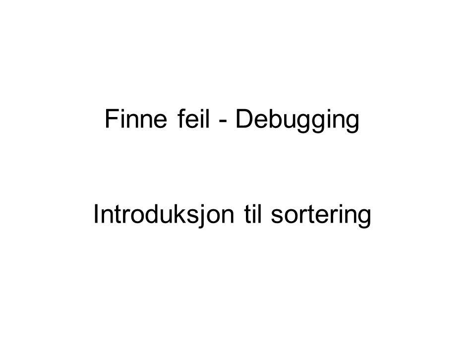 Finne feil - Debugging Introduksjon til sortering