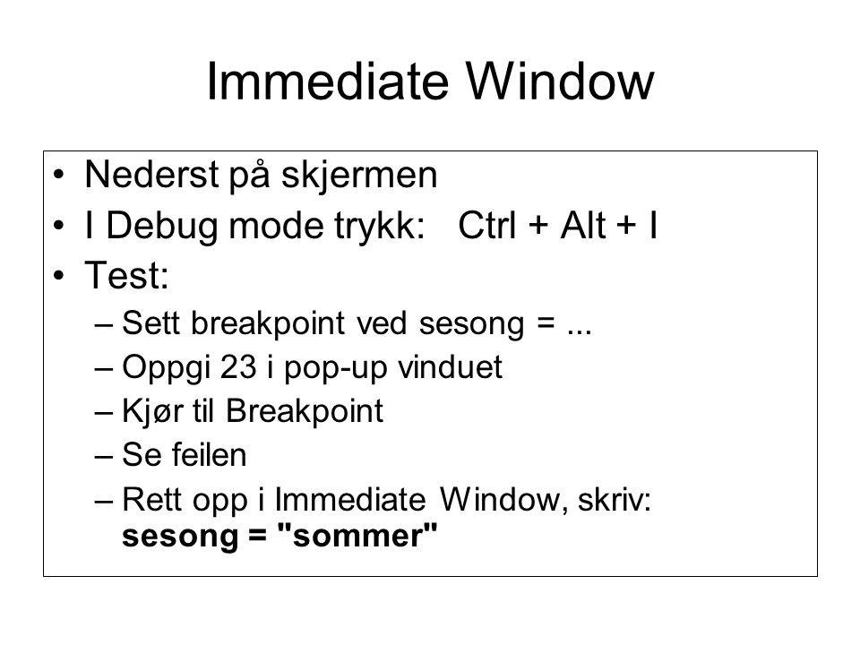 Immediate Window Nederst på skjermen I Debug mode trykk: Ctrl + Alt + I Test: –Sett breakpoint ved sesong =...