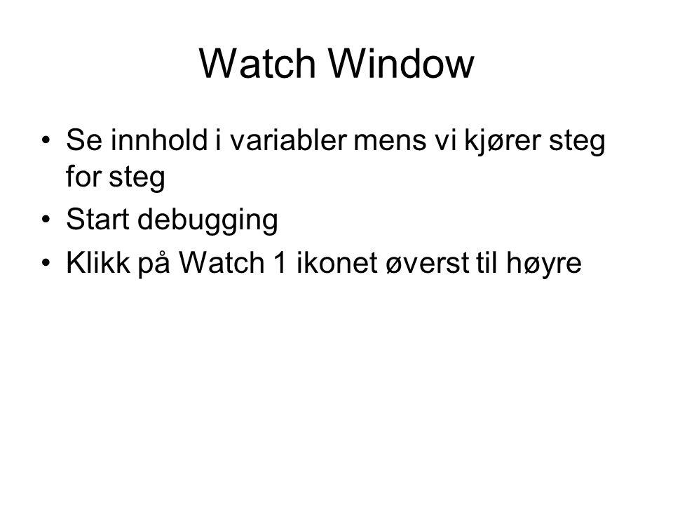 Watch Window Se innhold i variabler mens vi kjører steg for steg Start debugging Klikk på Watch 1 ikonet øverst til høyre