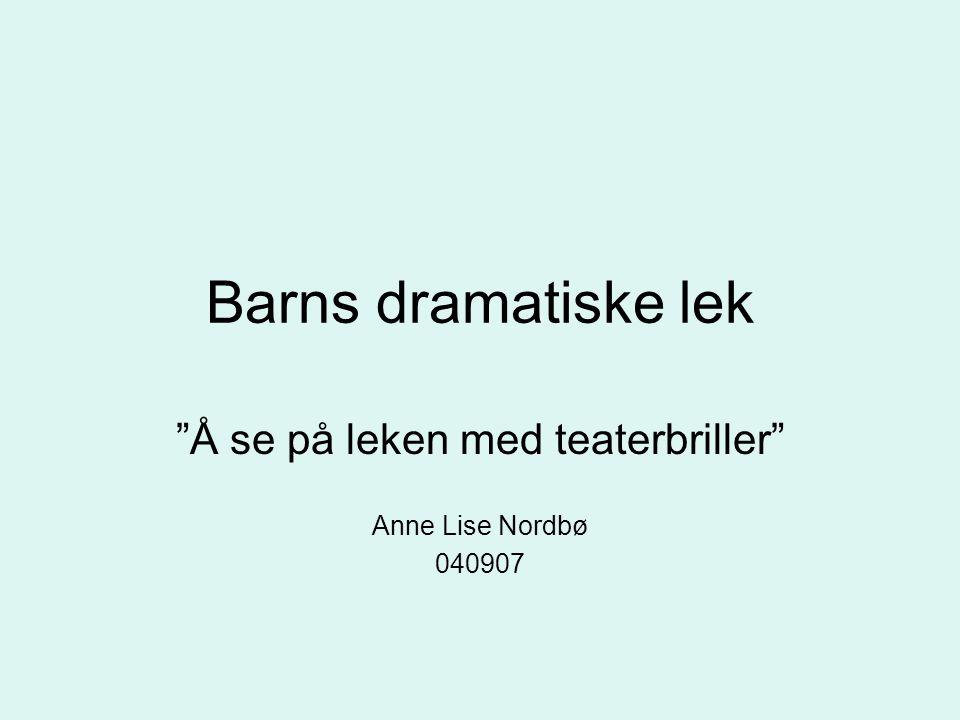 Barns dramatiske lek Å se på leken med teaterbriller Anne Lise Nordbø 040907