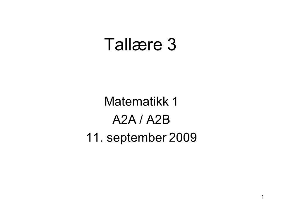 1 Tallære 3 Matematikk 1 A2A / A2B 11. september 2009