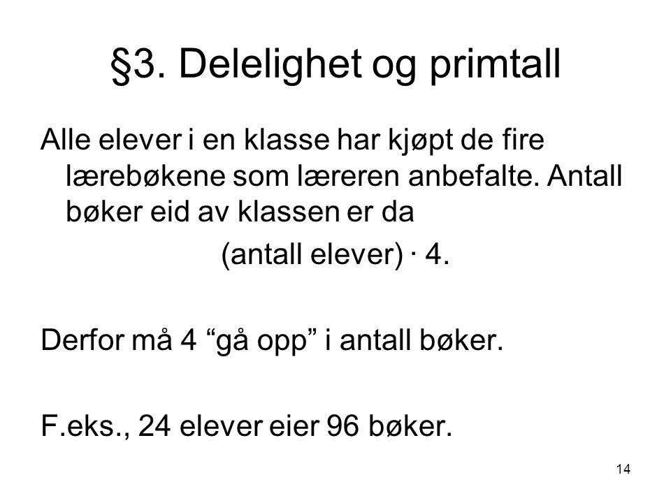 14 §3. Delelighet og primtall Alle elever i en klasse har kjøpt de fire lærebøkene som læreren anbefalte. Antall bøker eid av klassen er da (antall el