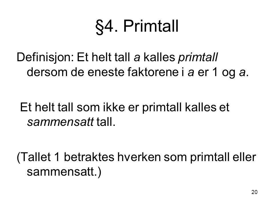 20 §4. Primtall Definisjon: Et helt tall a kalles primtall dersom de eneste faktorene i a er 1 og a. Et helt tall som ikke er primtall kalles et samme