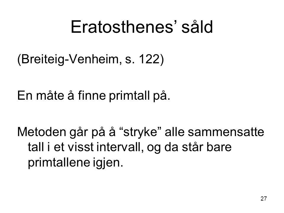 """27 Eratosthenes' såld (Breiteig-Venheim, s. 122) En måte å finne primtall på. Metoden går på å """"stryke"""" alle sammensatte tall i et visst intervall, og"""