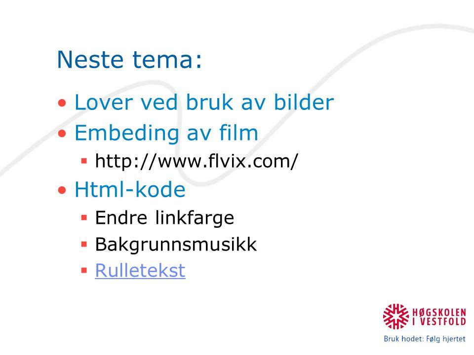 Neste tema: Lover ved bruk av bilder Embeding av film  http://www.flvix.com/ Html-kode  Endre linkfarge  Bakgrunnsmusikk  Rulletekst Rulletekst
