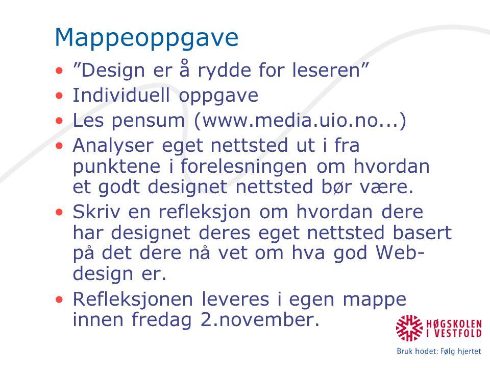 """Mappeoppgave """"Design er å rydde for leseren"""" Individuell oppgave Les pensum (www.media.uio.no...) Analyser eget nettsted ut i fra punktene i forelesni"""