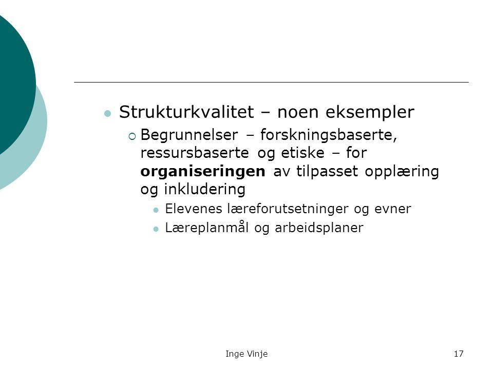 Inge Vinje17 Strukturkvalitet – noen eksempler  Begrunnelser – forskningsbaserte, ressursbaserte og etiske – for organiseringen av tilpasset opplærin
