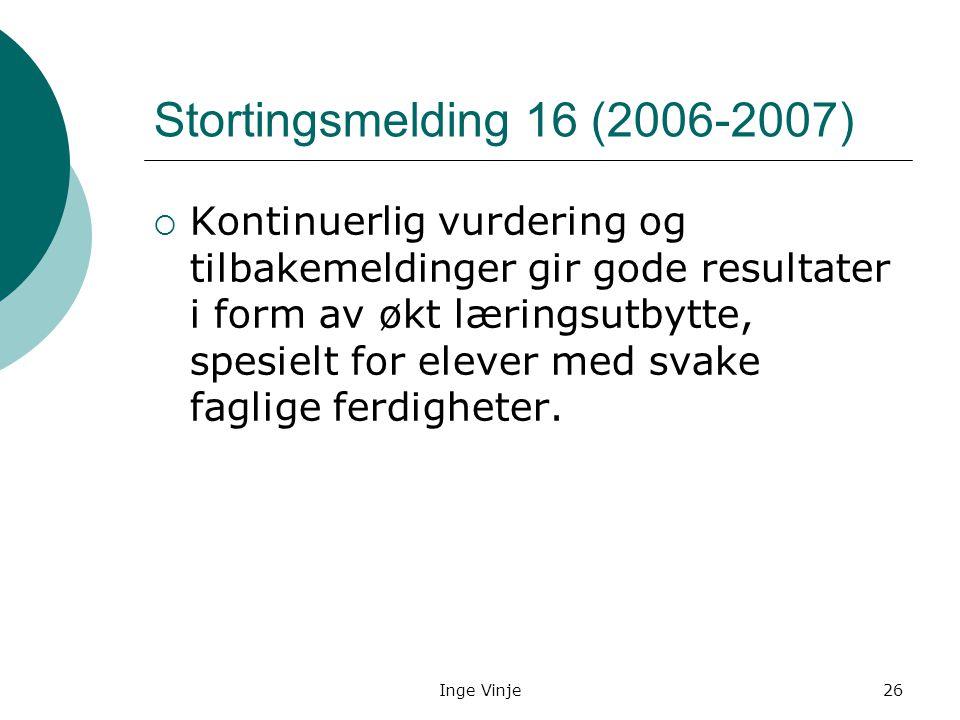 Inge Vinje26 Stortingsmelding 16 (2006-2007)  Kontinuerlig vurdering og tilbakemeldinger gir gode resultater i form av økt læringsutbytte, spesielt f