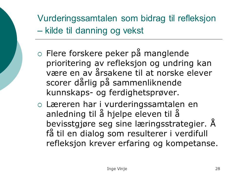 Inge Vinje28 Vurderingssamtalen som bidrag til refleksjon – kilde til danning og vekst  Flere forskere peker på manglende prioritering av refleksjon