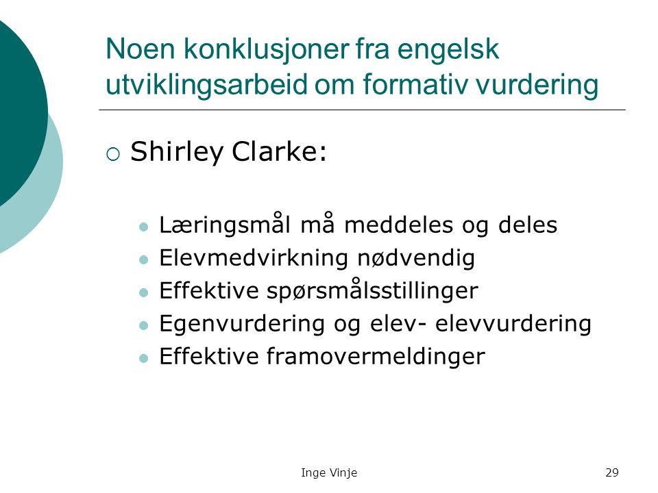Inge Vinje29 Noen konklusjoner fra engelsk utviklingsarbeid om formativ vurdering  Shirley Clarke: Læringsmål må meddeles og deles Elevmedvirkning nø