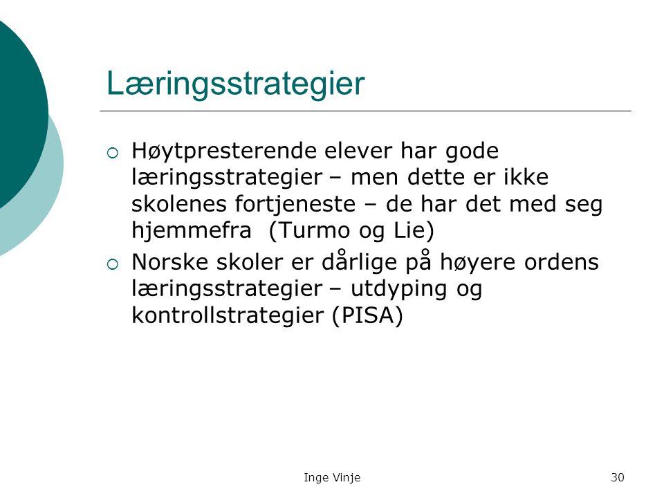 Inge Vinje30 Læringsstrategier  Høytpresterende elever har gode læringsstrategier – men dette er ikke skolenes fortjeneste – de har det med seg hjemm