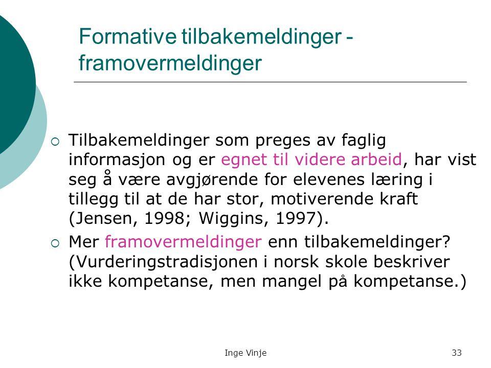 Inge Vinje33 Formative tilbakemeldinger - framovermeldinger  Tilbakemeldinger som preges av faglig informasjon og er egnet til videre arbeid, har vis