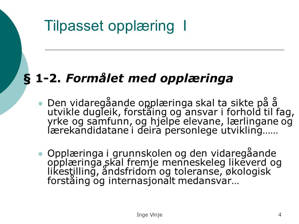 Inge Vinje4 Tilpasset opplæring I § 1-2. Formålet med opplæringa Den vidaregåande opplæringa skal ta sikte på å utvikle dugleik, forståing og ansvar i