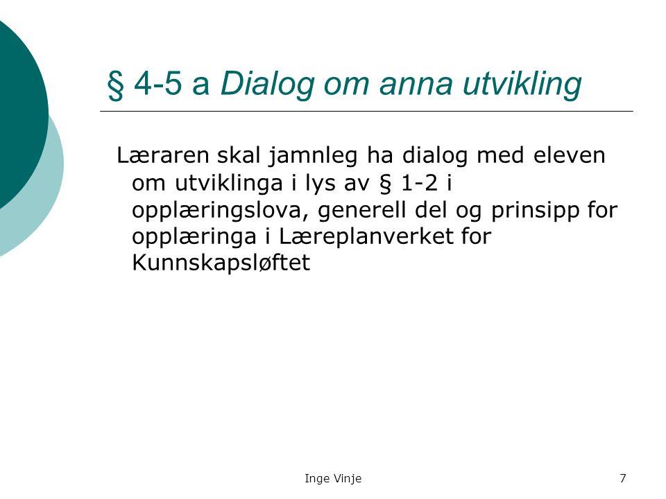 Inge Vinje7 § 4-5 a Dialog om anna utvikling Læraren skal jamnleg ha dialog med eleven om utviklinga i lys av § 1-2 i opplæringslova, generell del og